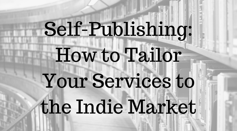 Self-Publishing: How to Tailor Your Services to the Indie Market
